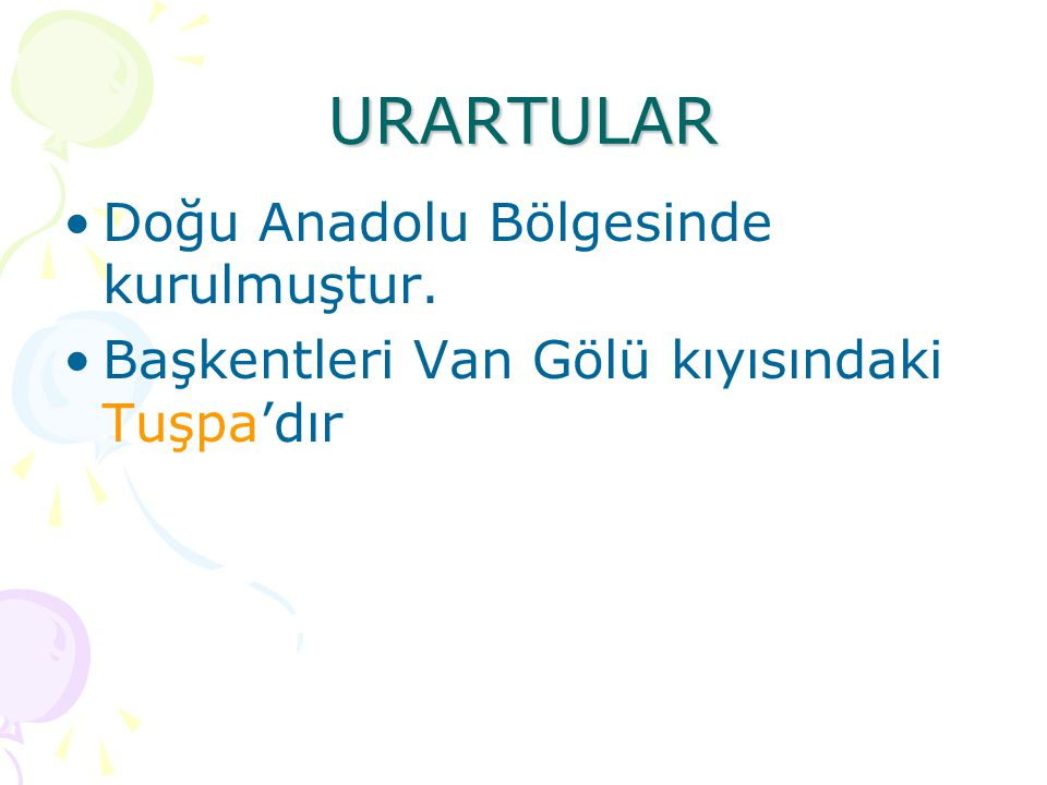 URARTULAR Doğu Anadolu Bölgesinde kurulmuştur.