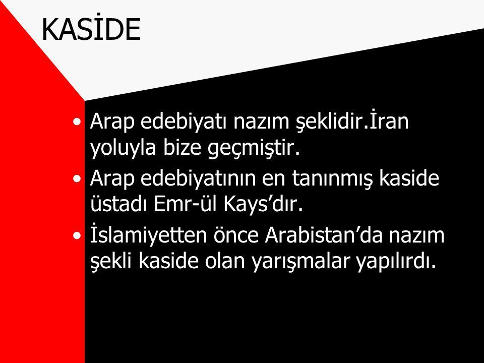 KASİDE Arap edebiyatı nazım şeklidir.İran yoluyla bize geçmiştir.