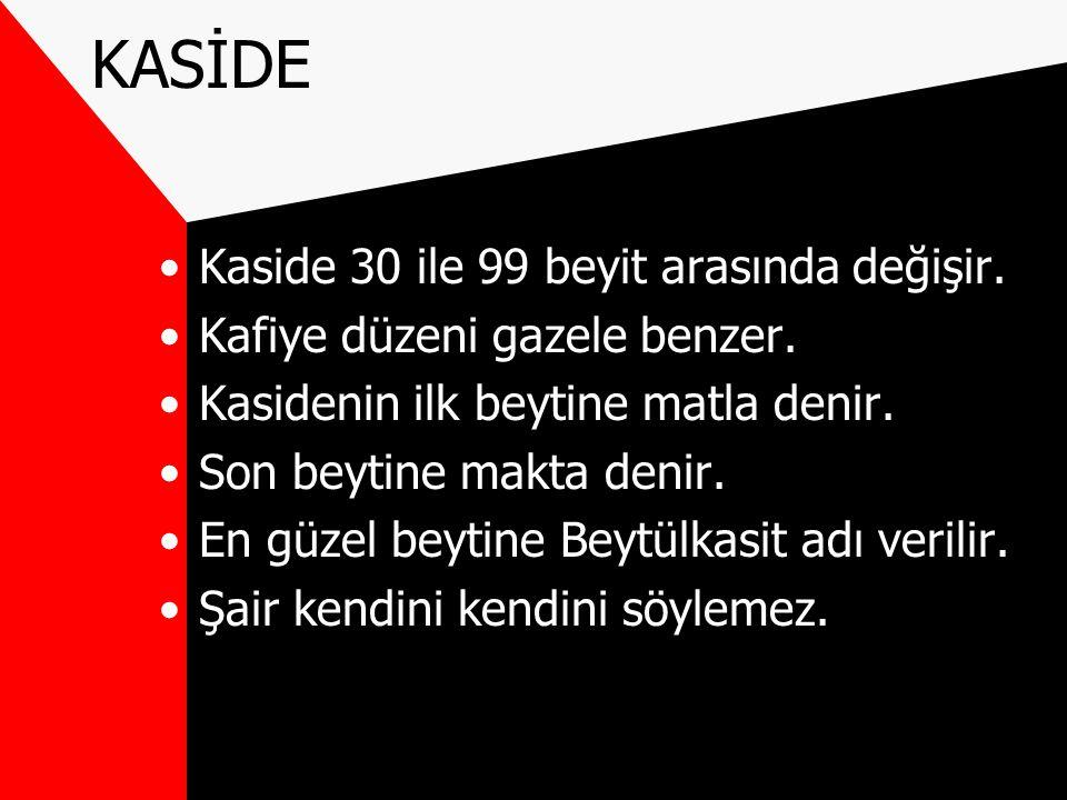 KASİDE Kaside 30 ile 99 beyit arasında değişir.