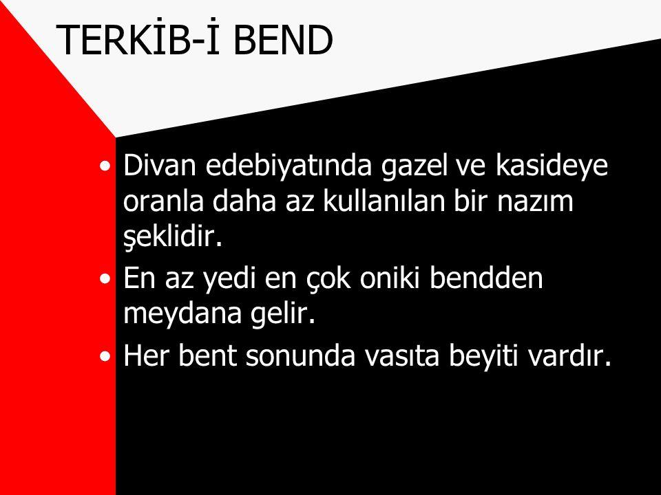 TERKİB-İ BEND Divan edebiyatında gazel ve kasideye oranla daha az kullanılan bir nazım şeklidir. En az yedi en çok oniki bendden meydana gelir.