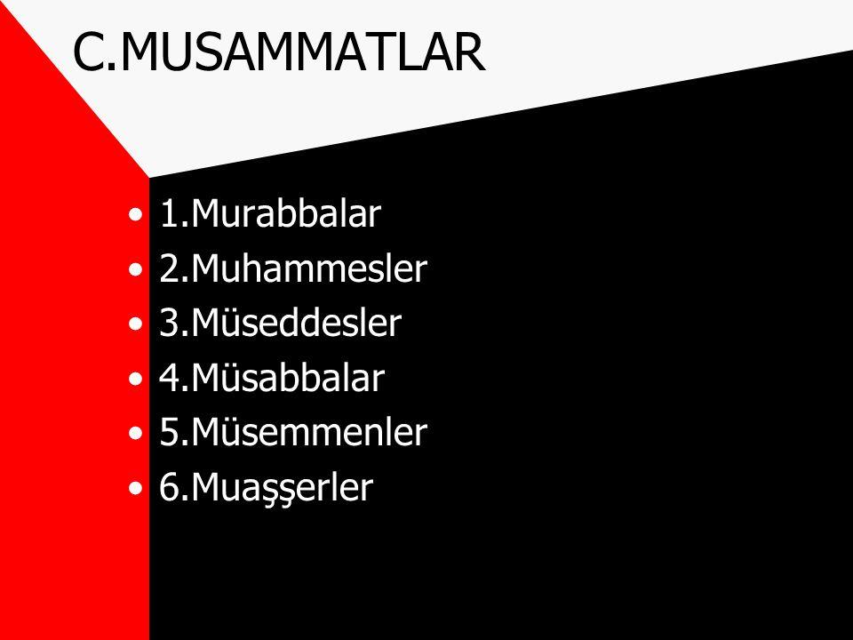 C.MUSAMMATLAR 1.Murabbalar 2.Muhammesler 3.Müseddesler 4.Müsabbalar