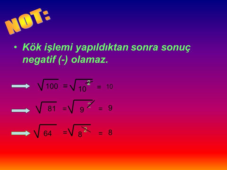 NOT: Kök işlemi yapıldıktan sonra sonuç negatif (-) olamaz. = 100 = 10