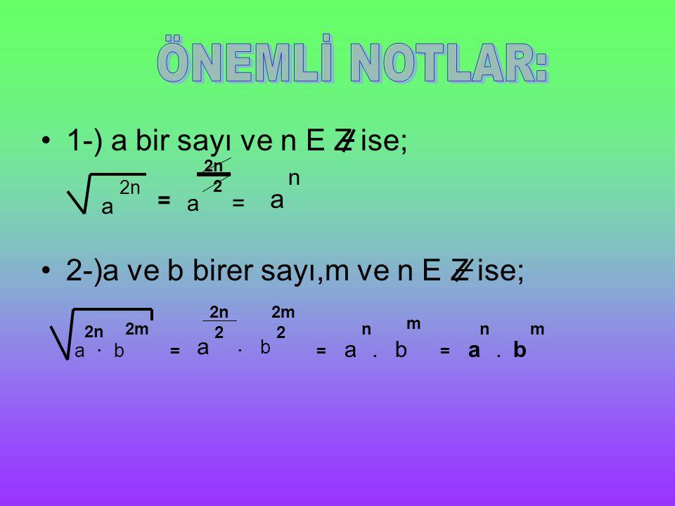 ÖNEMLİ NOTLAR: 1-) a bir sayı ve n E Z ise;