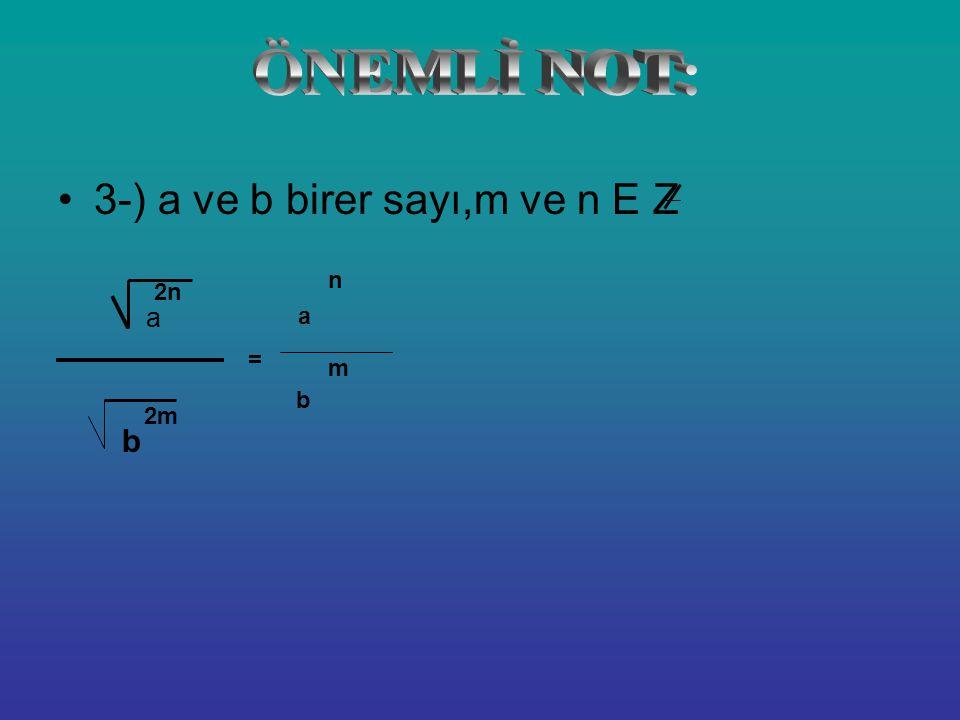 ÖNEMLİ NOT: 3-) a ve b birer sayı,m ve n E Z n 2n a a = m b 2m b