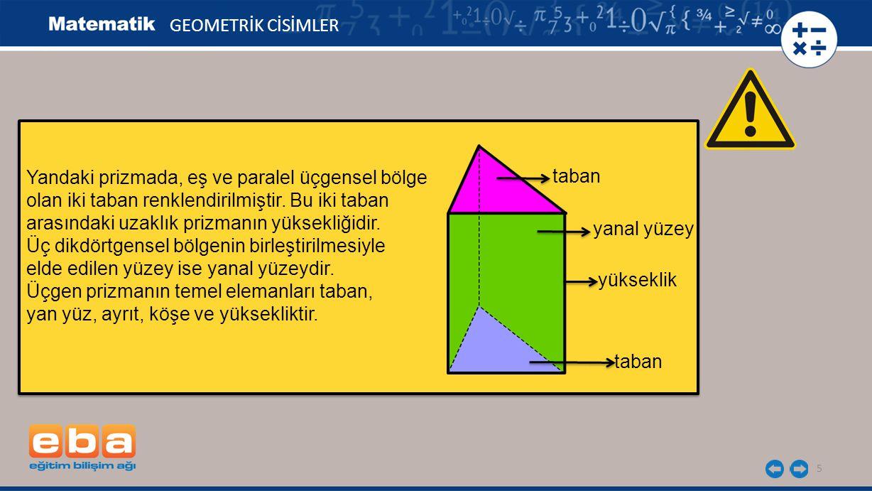 GEOMETRİK CİSİMLER Yandaki prizmada, eş ve paralel üçgensel bölge. olan iki taban renklendirilmiştir. Bu iki taban.