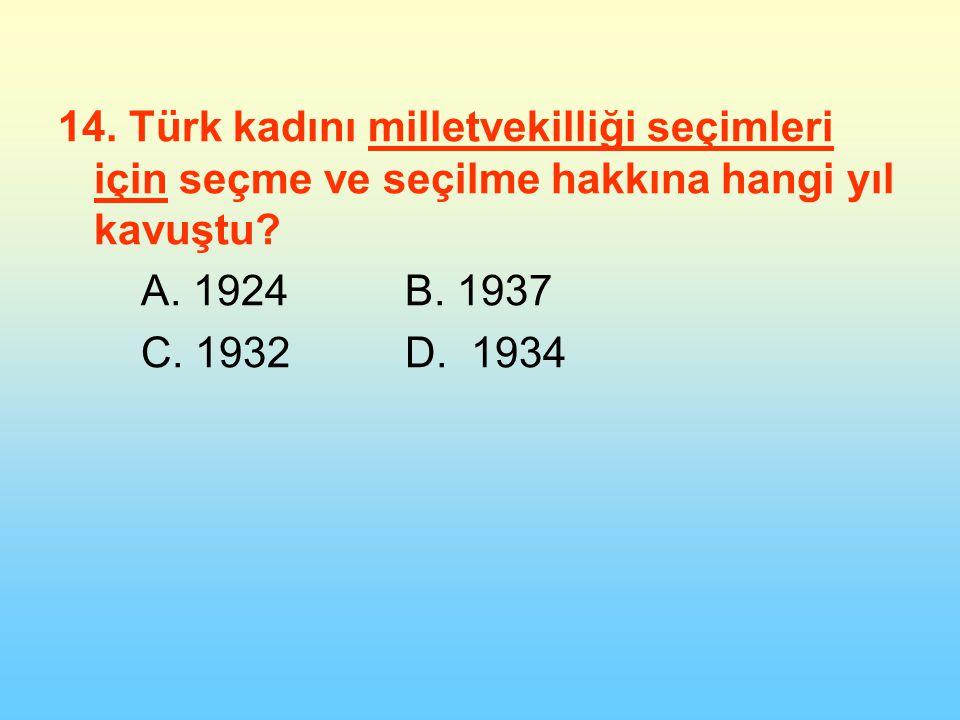 14. Türk kadını milletvekilliği seçimleri için seçme ve seçilme hakkına hangi yıl kavuştu