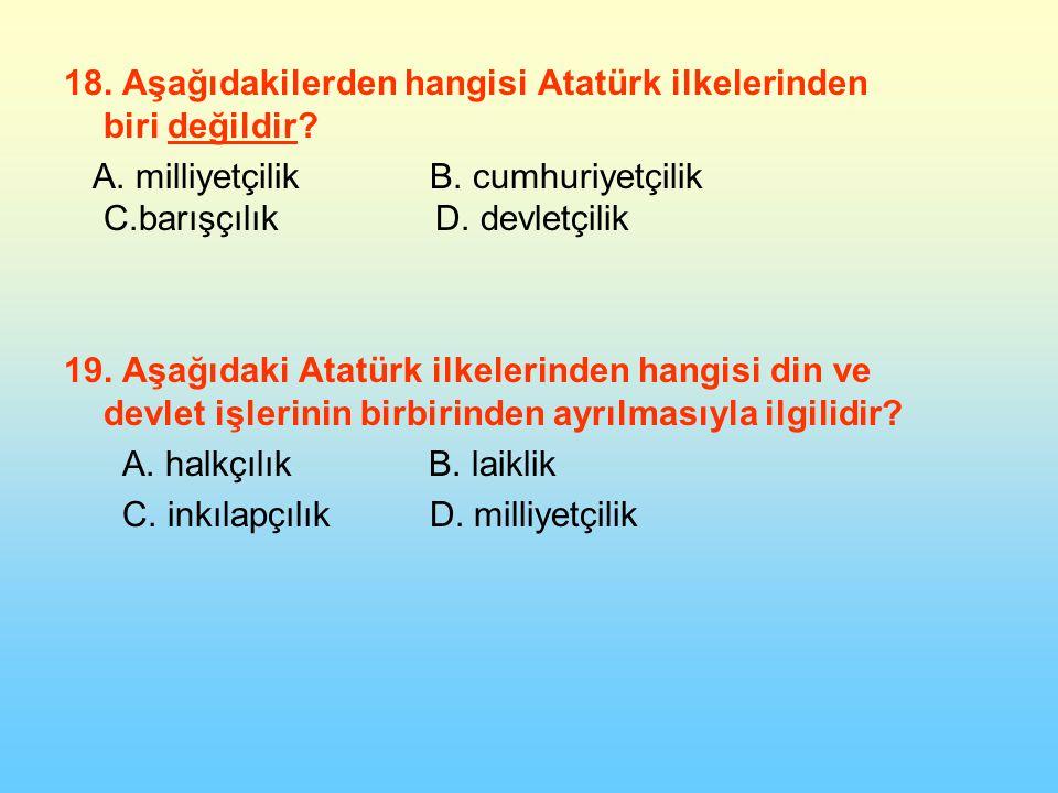 18. Aşağıdakilerden hangisi Atatürk ilkelerinden biri değildir