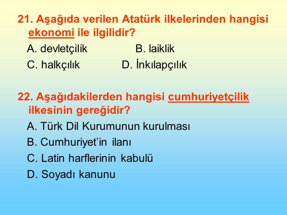 21. Aşağıda verilen Atatürk ilkelerinden hangisi ekonomi ile ilgilidir