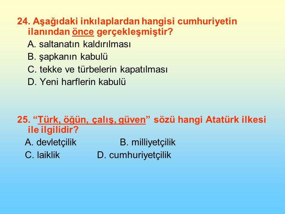 24. Aşağıdaki inkılaplardan hangisi cumhuriyetin ilanından önce gerçekleşmiştir