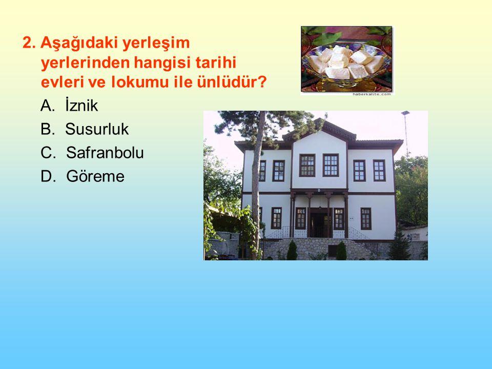 2. Aşağıdaki yerleşim yerlerinden hangisi tarihi evleri ve lokumu ile ünlüdür