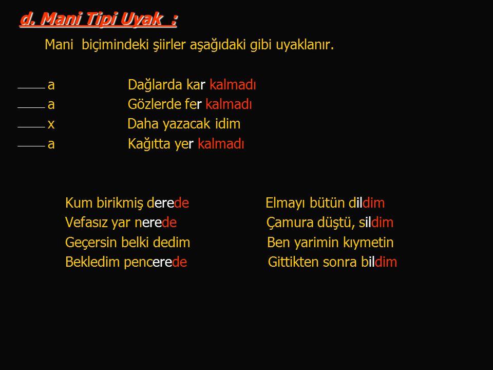 d. Mani Tipi Uyak : Mani biçimindeki şiirler aşağıdaki gibi uyaklanır.