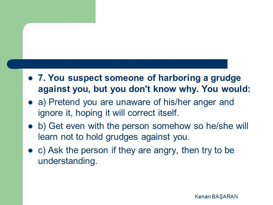 c) Ask the person if they are angry, then try to be understanding.