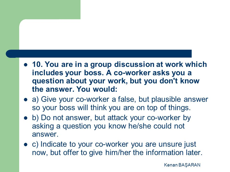 10. You are in a group discussion at work which includes your boss