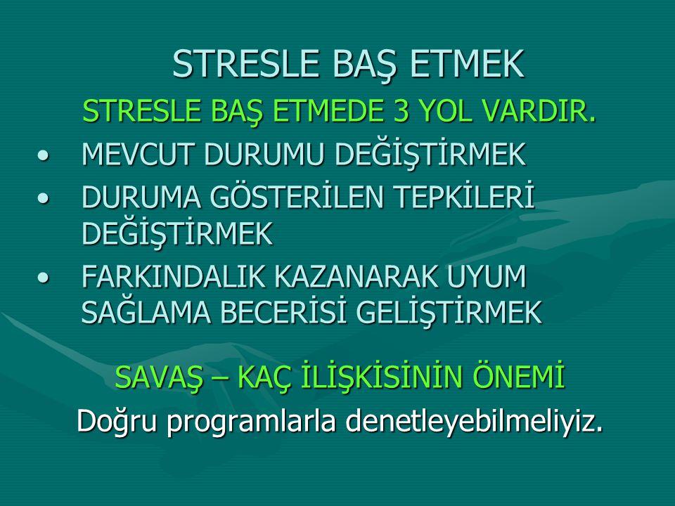 STRESLE BAŞ ETMEK STRESLE BAŞ ETMEDE 3 YOL VARDIR.