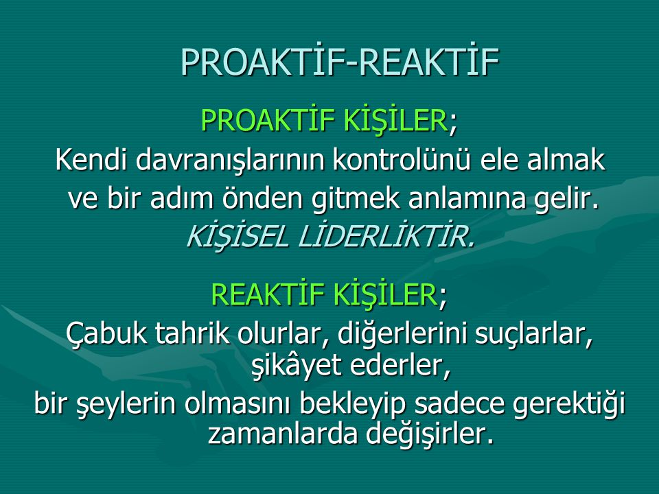 PROAKTİF-REAKTİF PROAKTİF KİŞİLER;