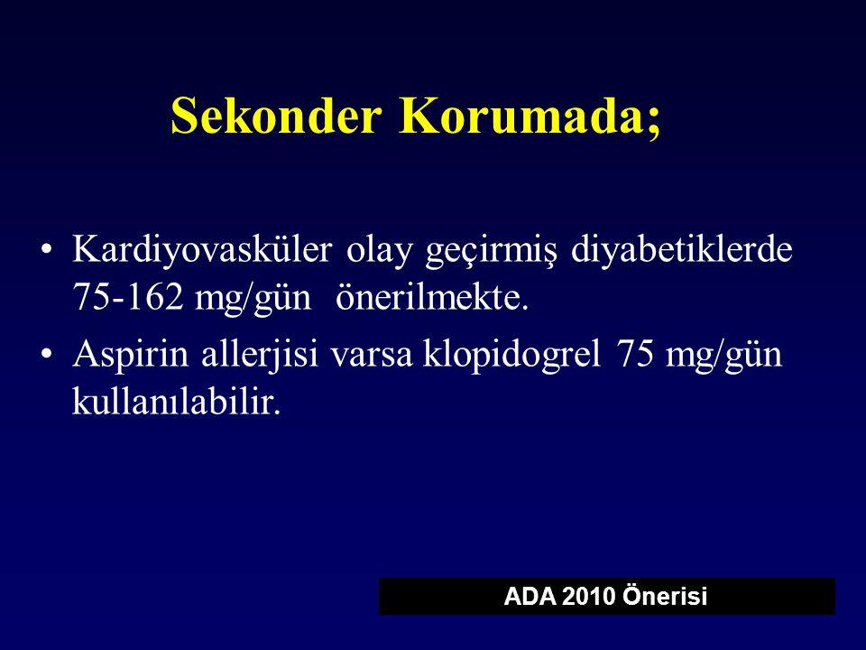 Sekonder Korumada; Kardiyovasküler olay geçirmiş diyabetiklerde 75-162 mg/gün önerilmekte.