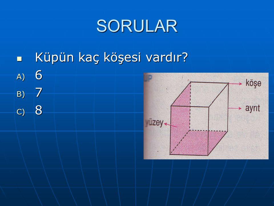 SORULAR Küpün kaç köşesi vardır 6 7 8