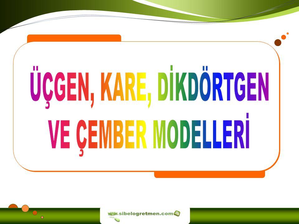ÜÇGEN, KARE, DİKDÖRTGEN VE ÇEMBER MODELLERİ sibelogretmen.com