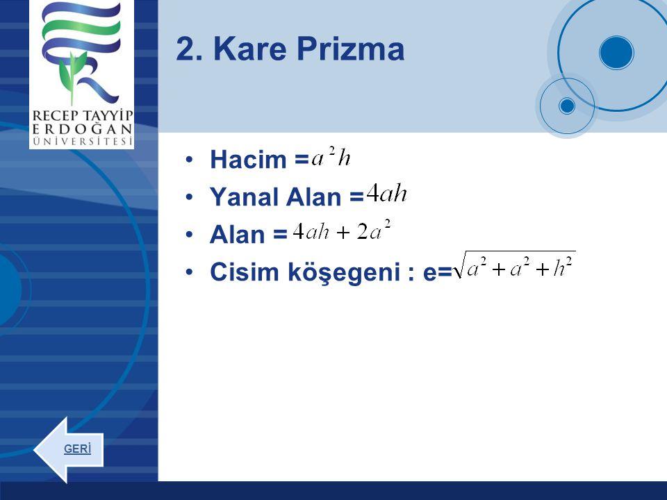 2. Kare Prizma Hacim = Yanal Alan = Alan = Cisim köşegeni : e= GERİ