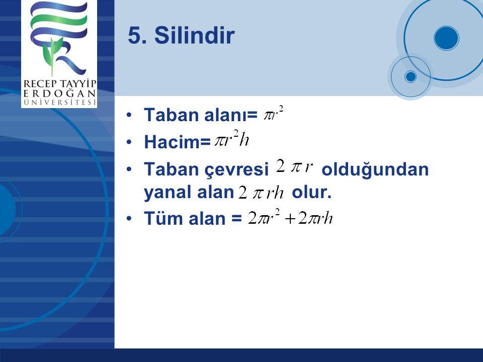 5. Silindir Taban alanı= Hacim=