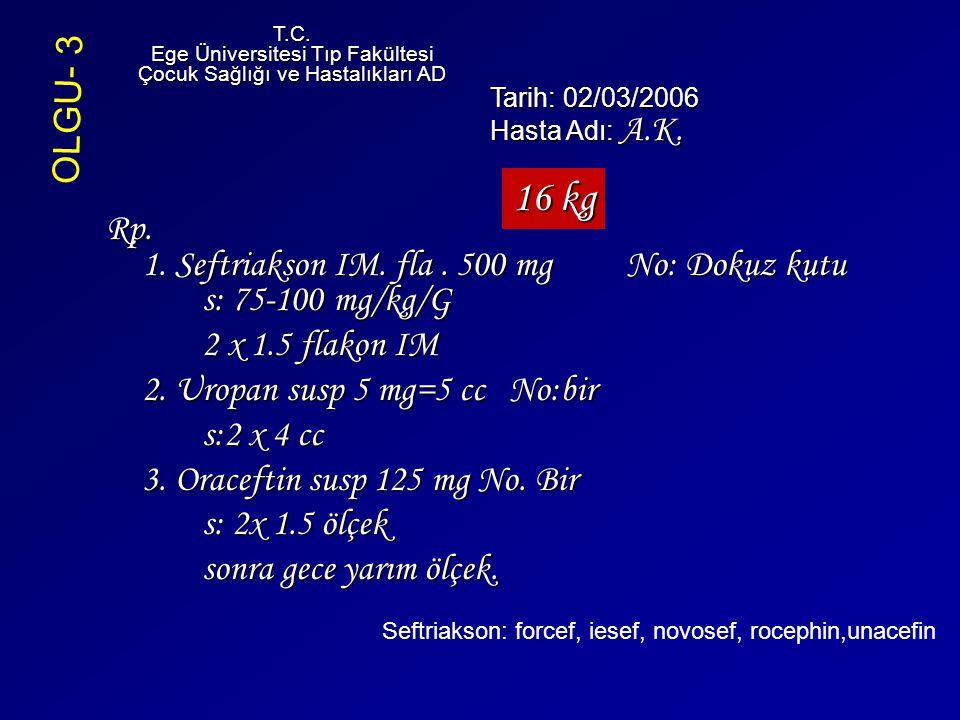 T.C. Ege Üniversitesi Tıp Fakültesi. Çocuk Sağlığı ve Hastalıkları AD. OLGU- 3. Tarih: 02/03/2006.