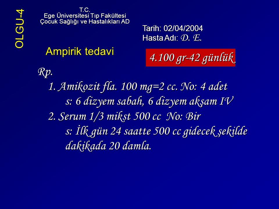 T.C. Ege Üniversitesi Tıp Fakültesi. Çocuk Sağlığı ve Hastalıkları AD. OLGU-4. Tarih: 02/04/2004.