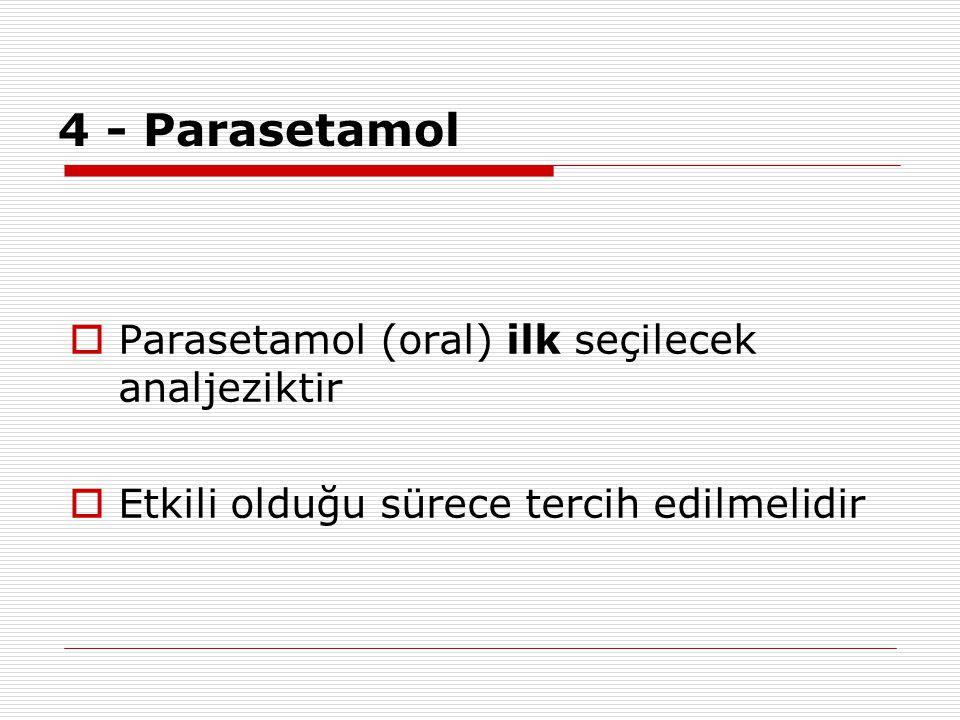 4 - Parasetamol Parasetamol (oral) ilk seçilecek analjeziktir