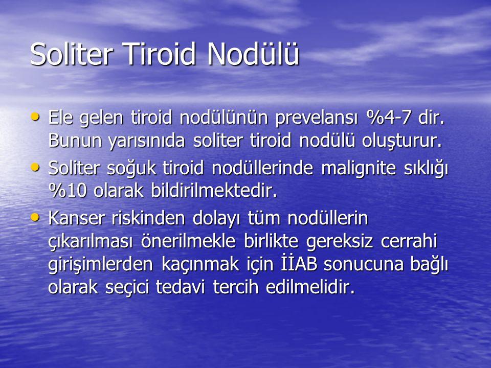 Soliter Tiroid Nodülü Ele gelen tiroid nodülünün prevelansı %4-7 dir. Bunun yarısınıda soliter tiroid nodülü oluşturur.