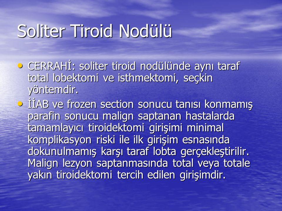 Soliter Tiroid Nodülü CERRAHİ: soliter tiroid nodülünde aynı taraf total lobektomi ve isthmektomi, seçkin yöntemdir.