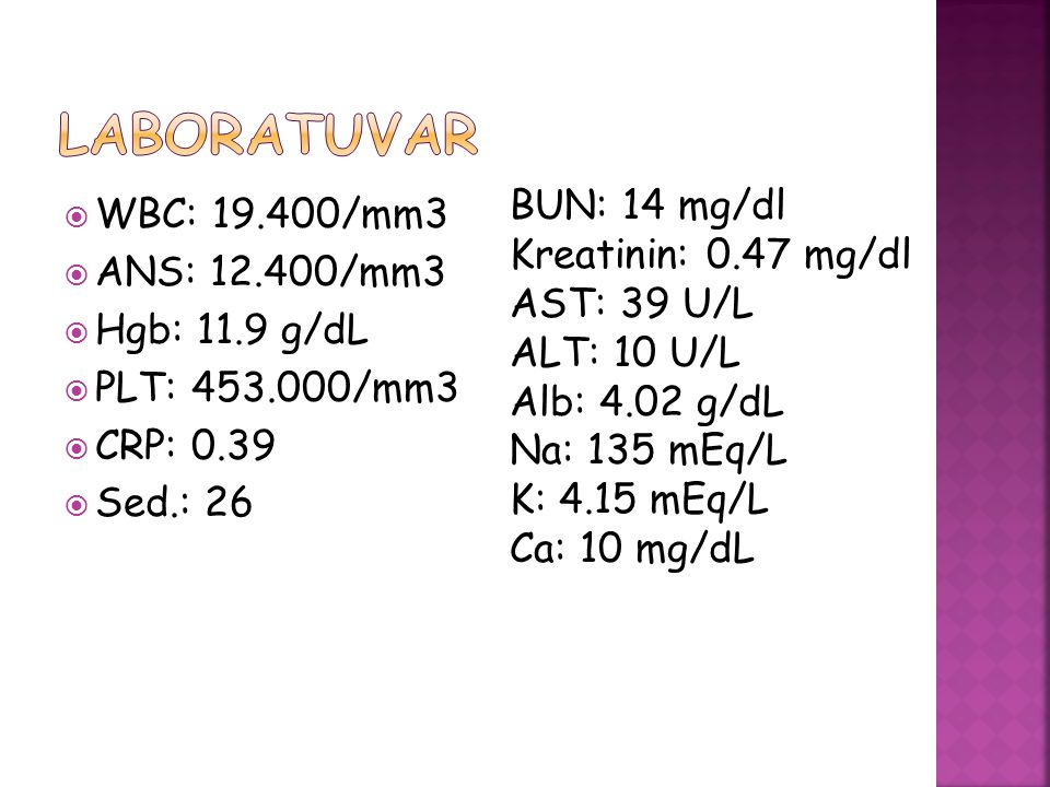 Laboratuvar BUN: 14 mg/dl WBC: 19.400/mm3 Kreatinin: 0.47 mg/dl