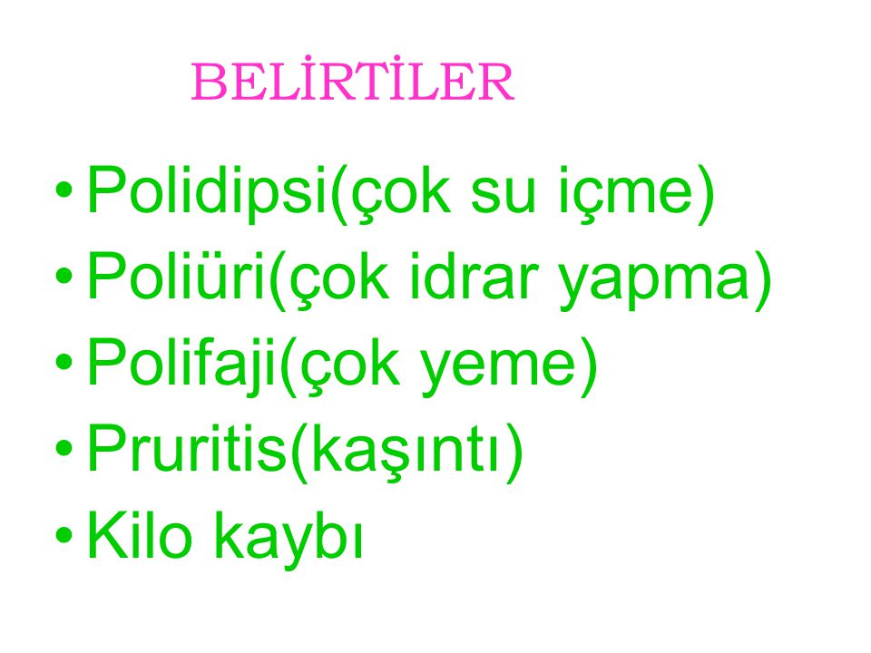 Polidipsi(çok su içme) Poliüri(çok idrar yapma) Polifaji(çok yeme)