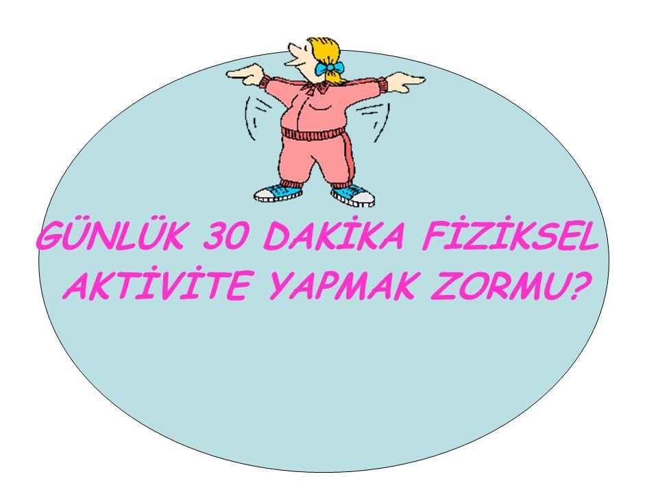 GÜNLÜK 30 DAKİKA FİZİKSEL