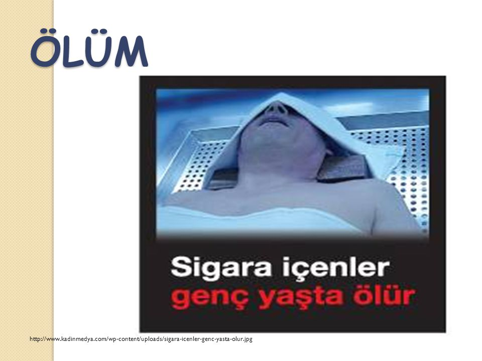 ÖLÜM http://www.kadinmedya.com/wp-content/uploads/sigara-icenler-genc-yasta-olur.jpg 22
