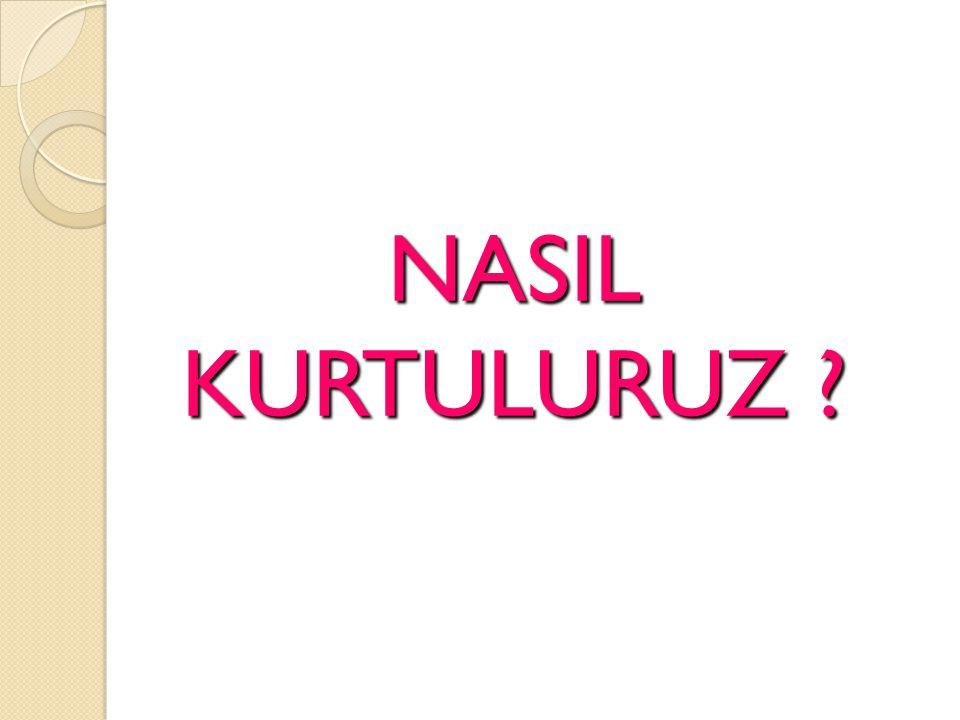 NASIL KURTULURUZ