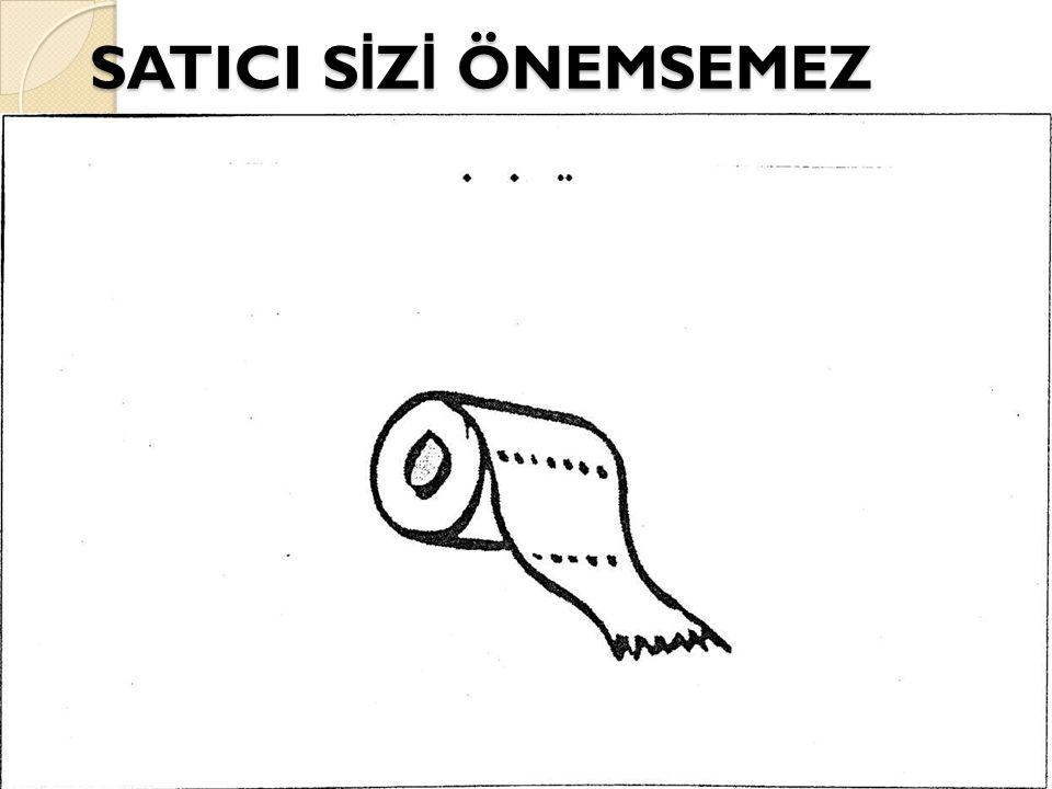 SATICI SİZİ ÖNEMSEMEZ