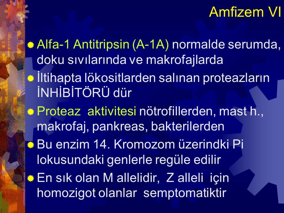 Amfizem VI Alfa-1 Antitripsin (A-1A) normalde serumda, doku sıvılarında ve makrofajlarda.