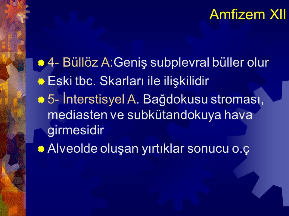 Amfizem XII 4- Büllöz A:Geniş subplevral büller olur
