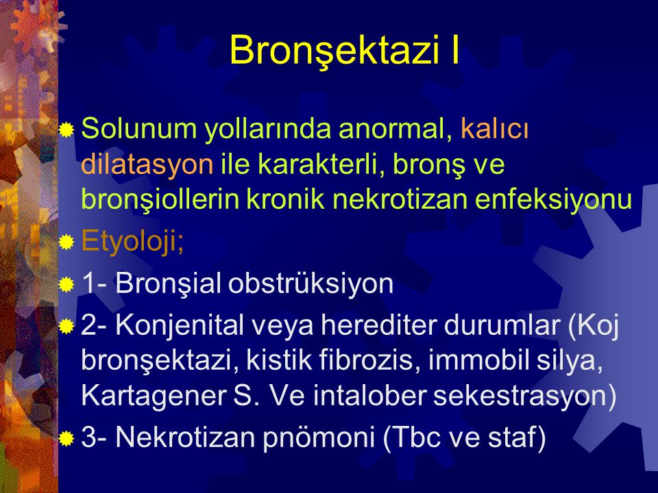 Bronşektazi I Solunum yollarında anormal, kalıcı dilatasyon ile karakterli, bronş ve bronşiollerin kronik nekrotizan enfeksiyonu.
