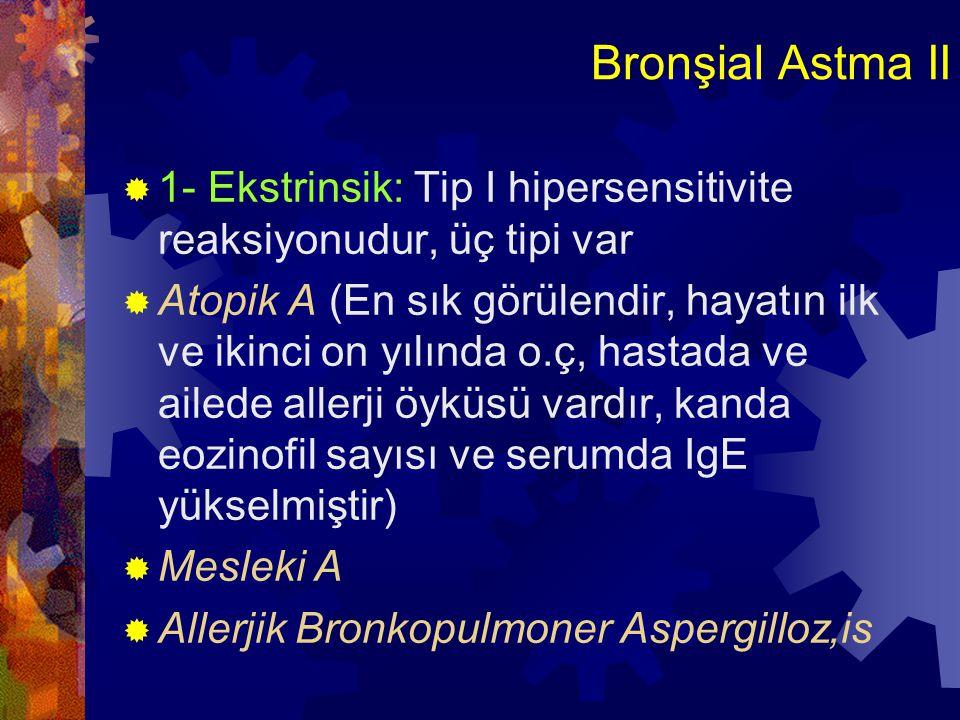Bronşial Astma II 1- Ekstrinsik: Tip I hipersensitivite reaksiyonudur, üç tipi var.