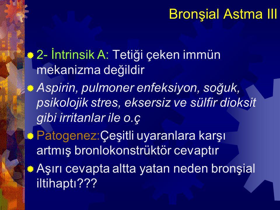 Bronşial Astma III 2- İntrinsik A: Tetiği çeken immün mekanizma değildir.