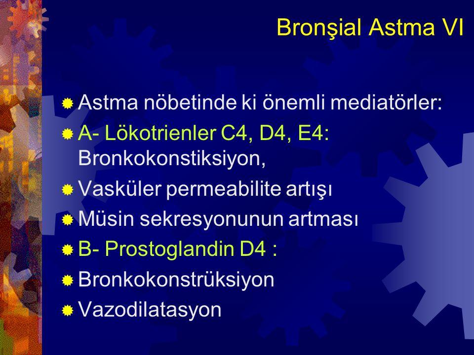 Bronşial Astma VI Astma nöbetinde ki önemli mediatörler:
