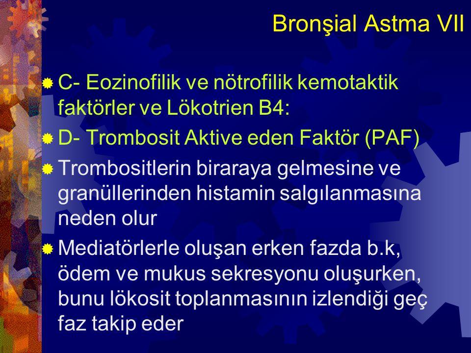 Bronşial Astma VII C- Eozinofilik ve nötrofilik kemotaktik faktörler ve Lökotrien B4: D- Trombosit Aktive eden Faktör (PAF)
