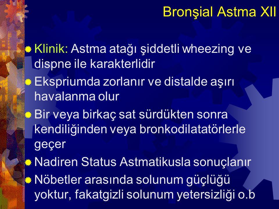 Bronşial Astma XII Klinik: Astma atağı şiddetli wheezing ve dispne ile karakterlidir. Ekspriumda zorlanır ve distalde aşırı havalanma olur.