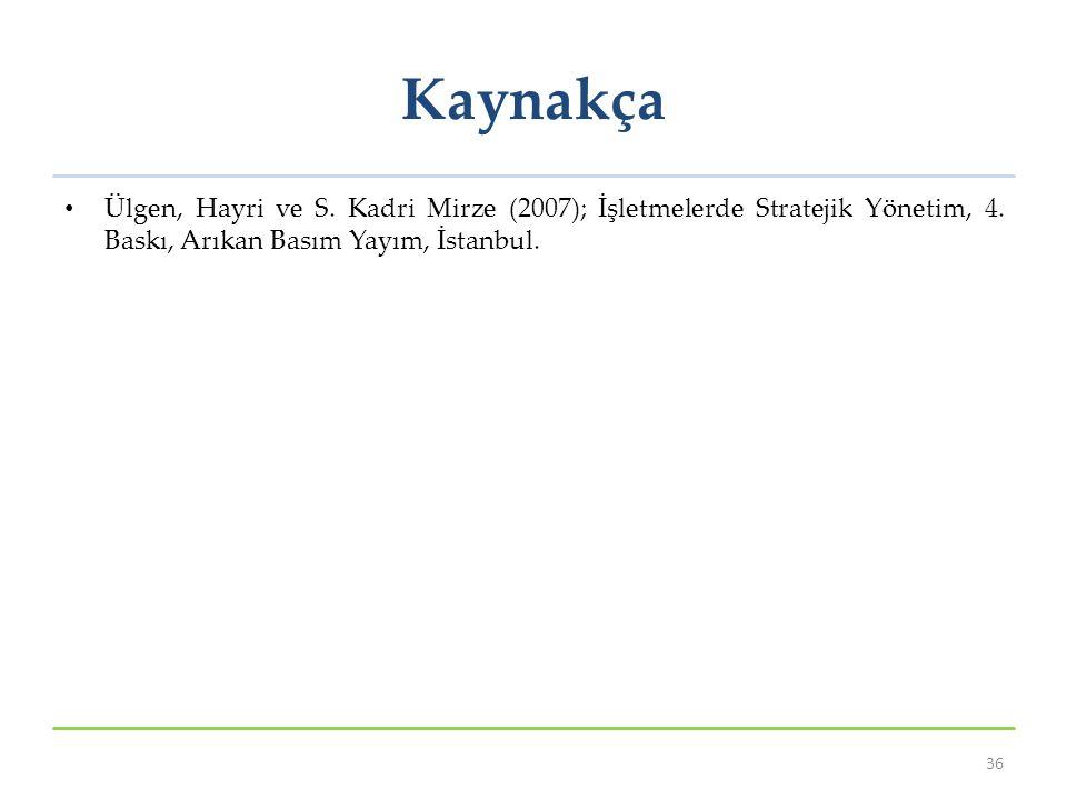 Kaynakça Ülgen, Hayri ve S. Kadri Mirze (2007); İşletmelerde Stratejik Yönetim, 4.