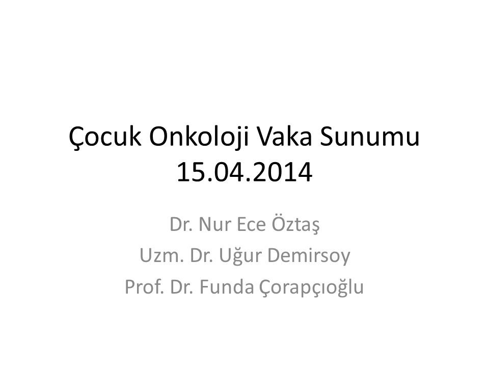 Çocuk Onkoloji Vaka Sunumu 15.04.2014