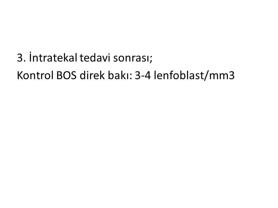 3. İntratekal tedavi sonrası; Kontrol BOS direk bakı: 3-4 lenfoblast/mm3