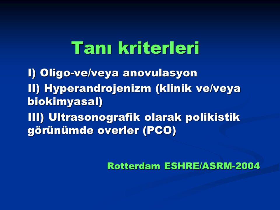Tanı kriterleri Rotterdam ESHRE/ASRM-2004 I) Oligo-ve/veya anovulasyon