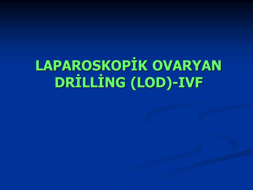 LAPAROSKOPİK OVARYAN DRİLLİNG (LOD)-IVF