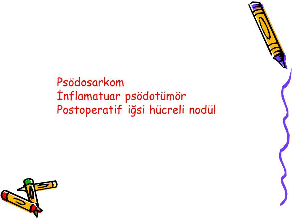 Psödosarkom İnflamatuar psödotümör Postoperatif iğsi hücreli nodül