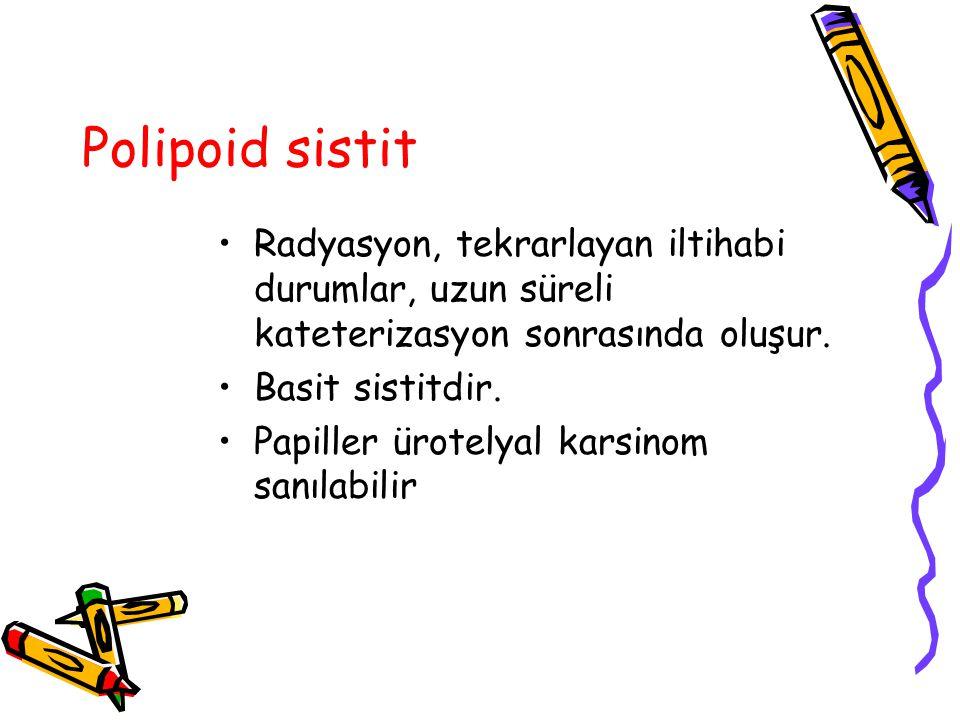 Polipoid sistit Radyasyon, tekrarlayan iltihabi durumlar, uzun süreli kateterizasyon sonrasında oluşur.